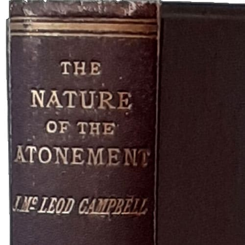 John McLeod Campbell [1800-1872], The Nature of the Atonement and its Relation to Remission of Sins and Eternal Life, 6th Edn.