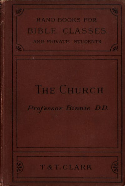 William Binnie [1823-1886], The Church. Handbooks for Bible Classes and Private Students