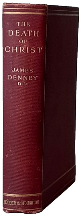James Denney [1856-1917], The Death of Christ. Its Place and Interpretation in the New Testament, 4th edn.